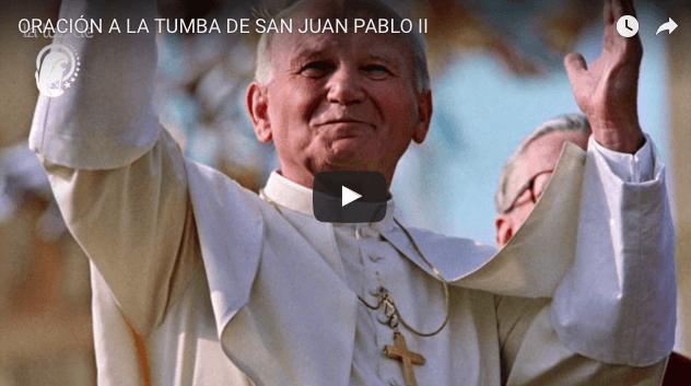 ORACIÓN A LA TUMBA DE SAN JUAN PABLO II
