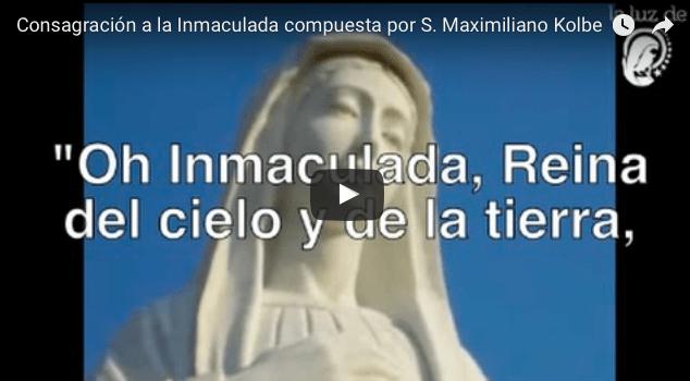 Consagración a la Inmaculada compuesta por S. Maximiliano Kobe VIDEO