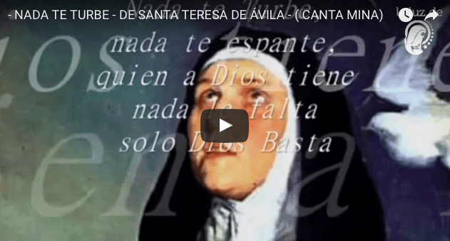 – NADA TE TURBE – DE SANTA TERESA DE ÁVILA – ( CANTA MINA)
