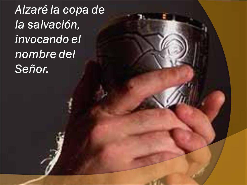 Alzaré la copa de la salvación, invocando el nombre del Señor