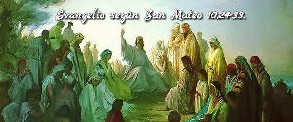 Evangelio según San Mateo10,24-33.