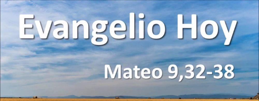 Evangelio según San Mateo9,32-38.