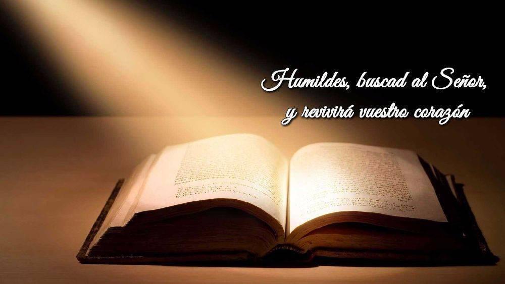 Humildes, buscad al Señor, y revivirá vuestro corazón