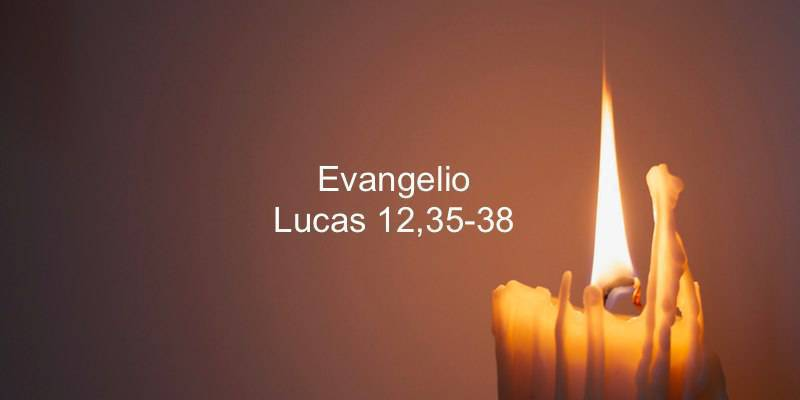 Evangelio según San Lucas 12,35-38.