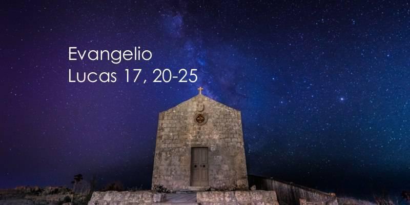 Evangelio según San Lucas 17, 20-25.