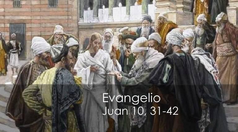 Evangelio según San Juan 10,31-42.