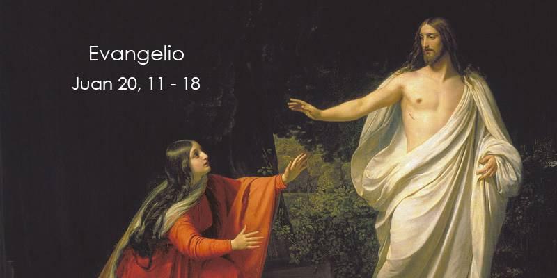Evangelio según San Juan 20,11-18.