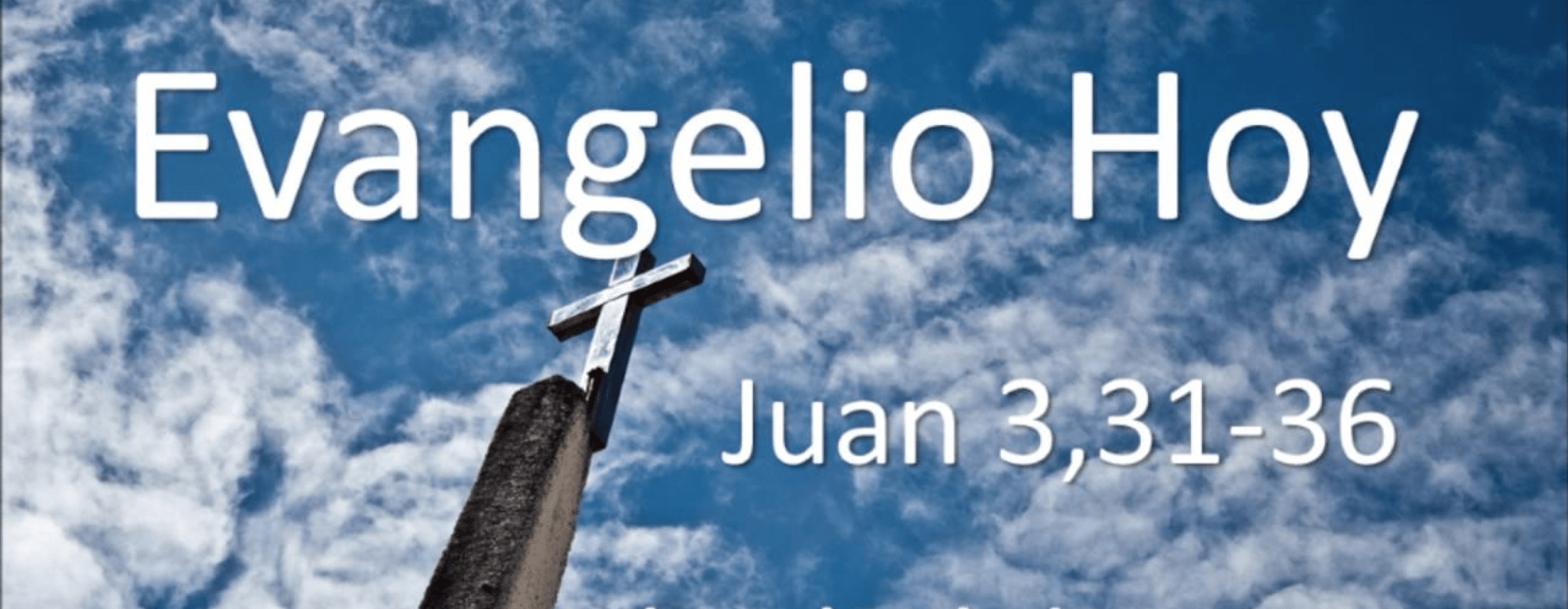 Evangelio según San Juan 3,31-36.