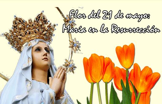 Flor del 21 de mayo: María en la Resurrección