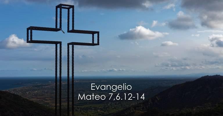 Evangelio según San Mateo 7,6.12-14.